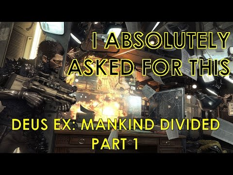 I Absolutely Asked For This [Deus Ex: Mankind Divided, Pt. 1]