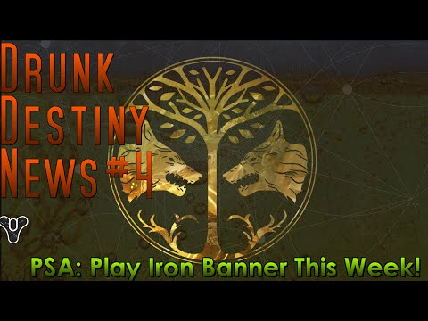 Drunk Destiny News #4 – PSA: Play Iron Banner This Week